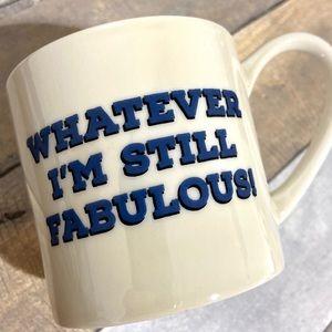 Whatever I'm Still Fabulous Funny Mug 12oz